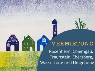 Vermietungen - Rosenheim, Chiemgau, Traunstein, Ebersberg, Wasserburg und Umgebung